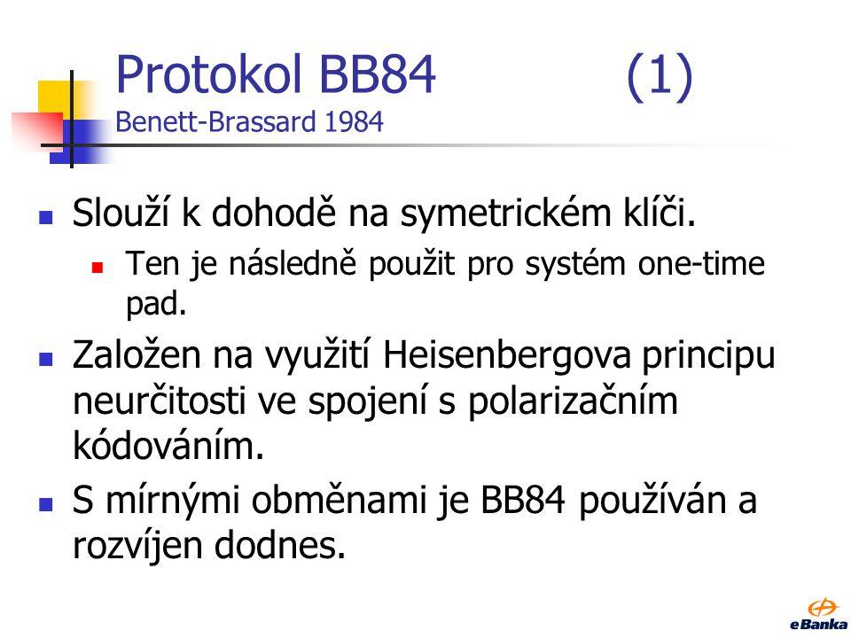 Protokol BB84(1) Benett-Brassard 1984 Slouží k dohodě na symetrickém klíči. Ten je následně použit pro systém one-time pad. Založen na využití Heisenb