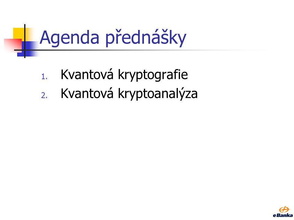 Agenda přednášky 1. Kvantová kryptografie 2. Kvantová kryptoanalýza