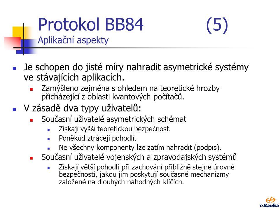 Protokol BB84(5) Aplikační aspekty Je schopen do jisté míry nahradit asymetrické systémy ve stávajících aplikacích. Zamýšleno zejména s ohledem na teo