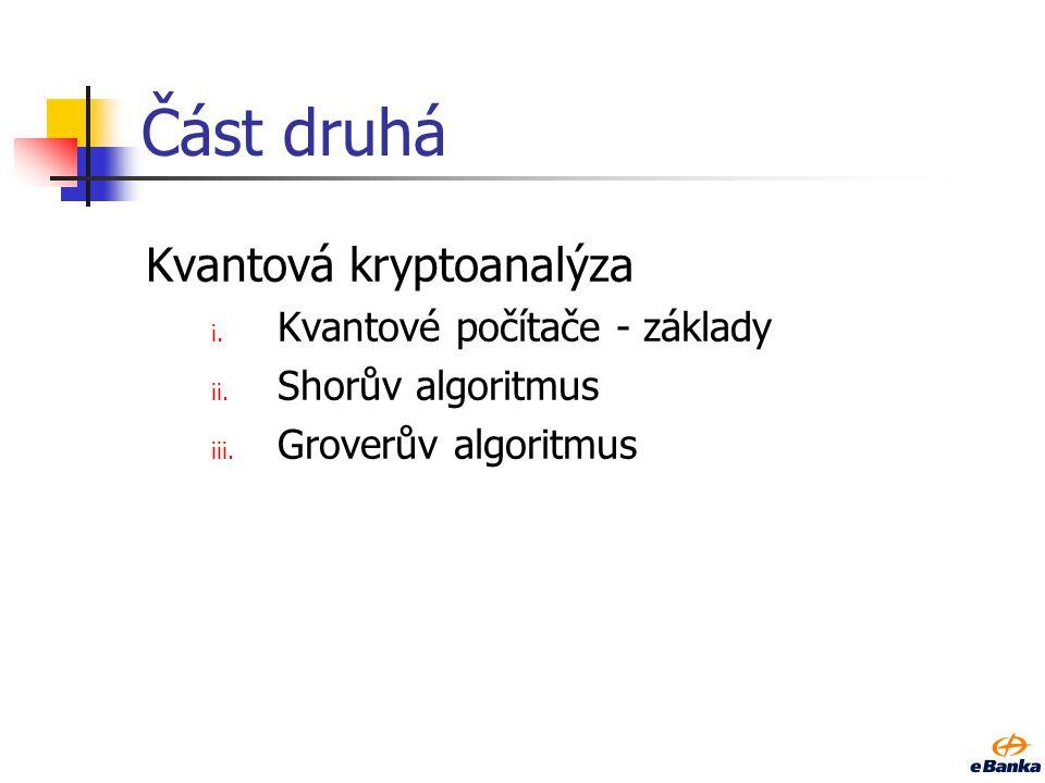 Část druhá Kvantová kryptoanalýza i. Kvantové počítače - základy ii. Shorův algoritmus iii. Groverův algoritmus