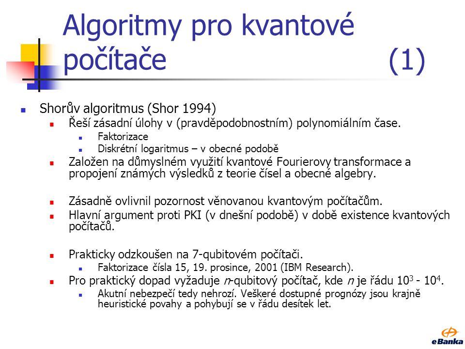 Algoritmy pro kvantové počítače(1) Shorův algoritmus (Shor 1994) Řeší zásadní úlohy v (pravděpodobnostním) polynomiálním čase. Faktorizace Diskrétní l