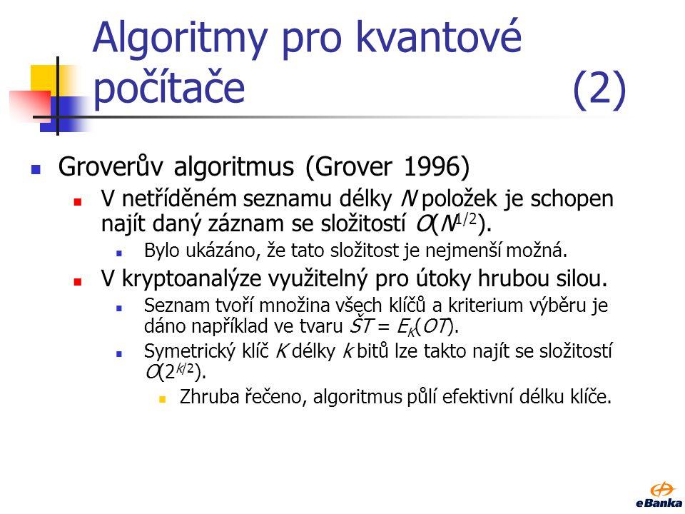 Algoritmy pro kvantové počítače(2) Groverův algoritmus (Grover 1996) V netříděném seznamu délky N položek je schopen najít daný záznam se složitostí O(N 1/2 ).