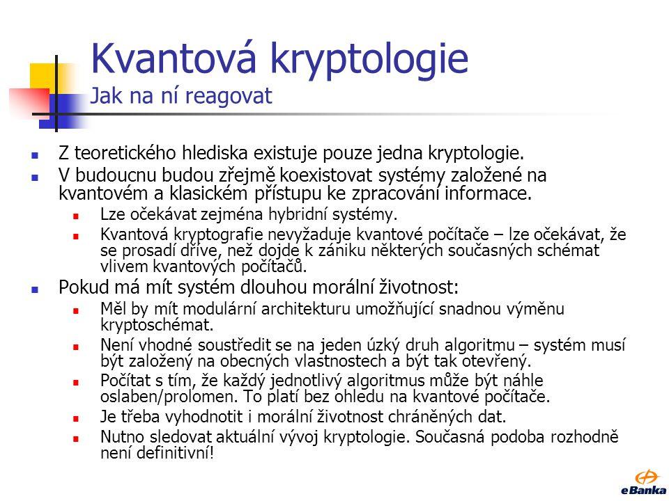 Kvantová kryptologie Jak na ní reagovat Z teoretického hlediska existuje pouze jedna kryptologie. V budoucnu budou zřejmě koexistovat systémy založené