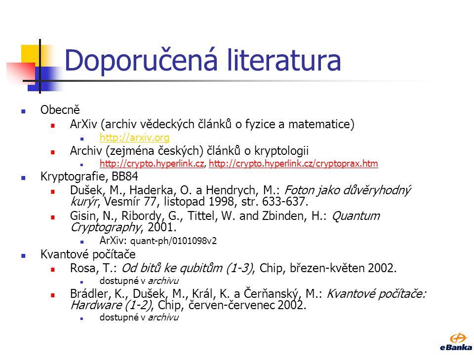 Doporučená literatura Obecně ArXiv (archiv vědeckých článků o fyzice a matematice) http://arxiv.org Archiv (zejména českých) článků o kryptologii http