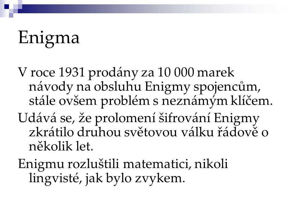 Enigma V roce 1931 prodány za 10 000 marek návody na obsluhu Enigmy spojencům, stále ovšem problém s neznámým klíčem.