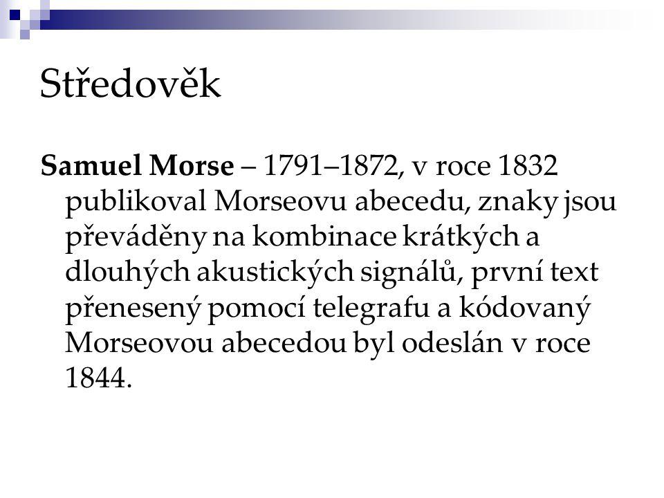 Středověk Samuel Morse – 1791–1872, v roce 1832 publikoval Morseovu abecedu, znaky jsou převáděny na kombinace krátkých a dlouhých akustických signálů, první text přenesený pomocí telegrafu a kódovaný Morseovou abecedou byl odeslán v roce 1844.