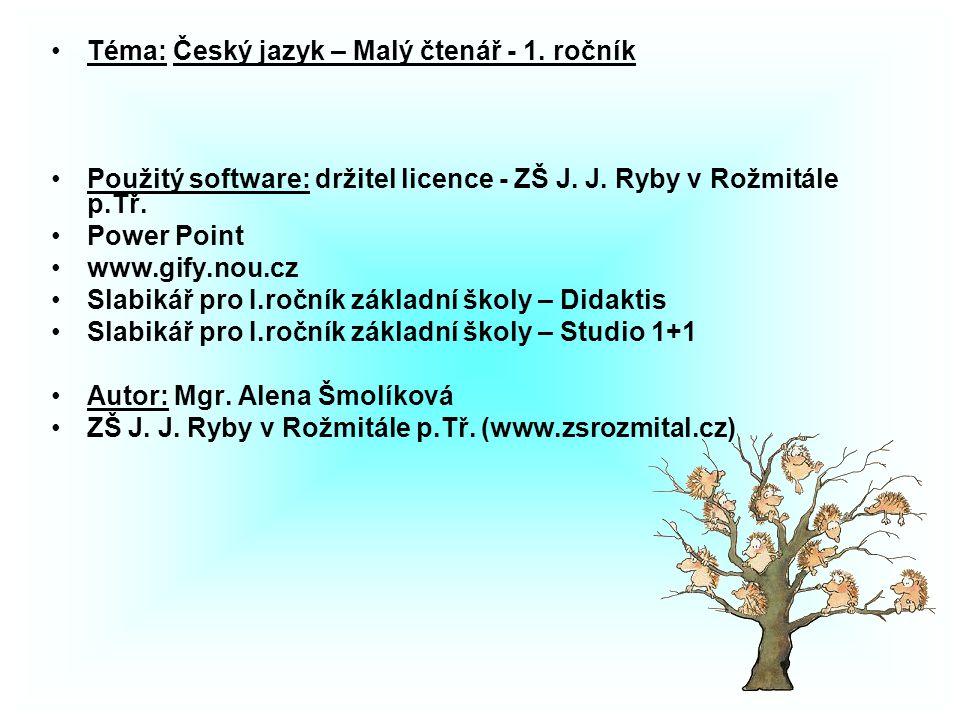 Téma: Český jazyk – Malý čtenář - 1. ročník Použitý software: držitel licence - ZŠ J.