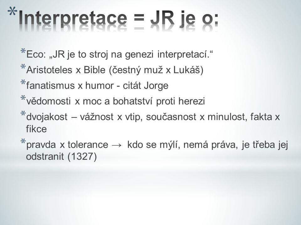 """* Eco: """"JR je to stroj na genezi interpretací. * Aristoteles x Bible (čestný muž x Lukáš) * fanatismus x humor - citát Jorge * vědomosti x moc a bohatství proti herezi * dvojakost – vážnost x vtip, současnost x minulost, fakta x fikce * pravda x tolerance → kdo se mýlí, nemá práva, je třeba jej odstranit (1327)"""