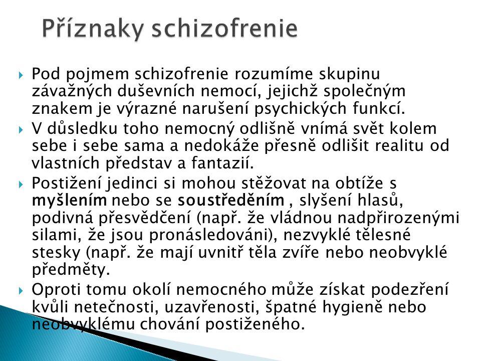  Pod pojmem schizofrenie rozumíme skupinu závažných duševních nemocí, jejichž společným znakem je výrazné narušení psychických funkcí.