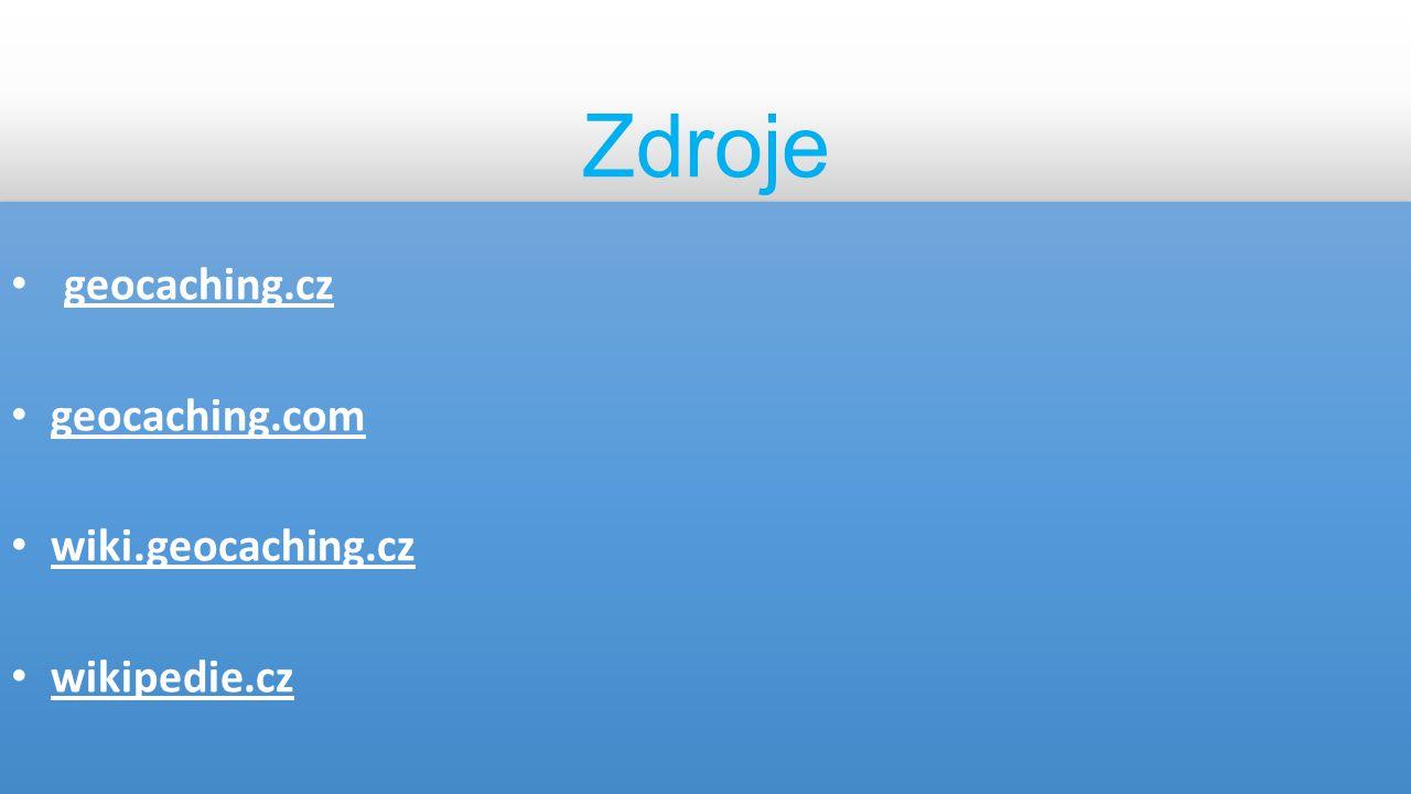 Zdroje geocaching.cz geocaching.com wiki.geocaching.cz wikipedie.cz geocaching.cz geocaching.com wiki.geocaching.cz wikipedie.cz