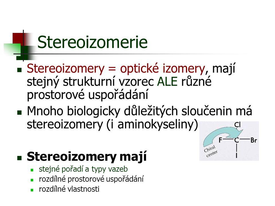 Stereoizomerie Stereoizomery = optické izomery, mají stejný strukturní vzorec ALE různé prostorové uspořádání Mnoho biologicky důležitých sloučenin má
