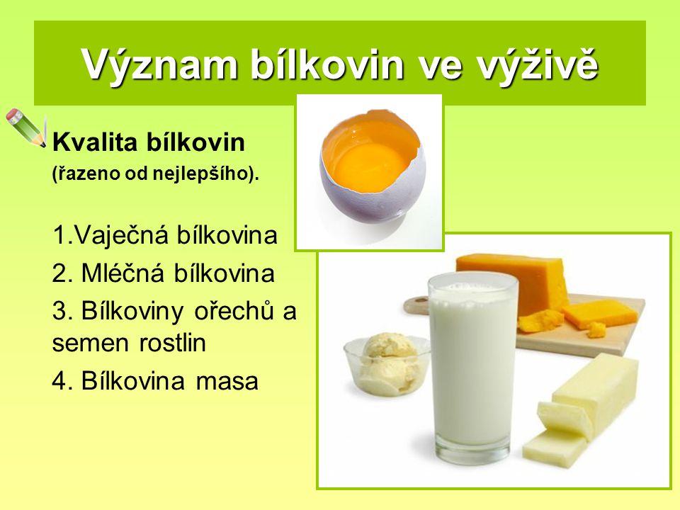 Význam bílkovin ve výživě Kvalita bílkovin (řazeno od nejlepšího). 1.Vaječná bílkovina 2. Mléčná bílkovina 3. Bílkoviny ořechů a semen rostlin 4. Bílk