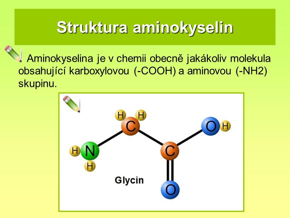 Struktura aminokyselin Aminokyselina je v chemii obecně jakákoliv molekula obsahující karboxylovou (-COOH) a aminovou (-NH2) skupinu.