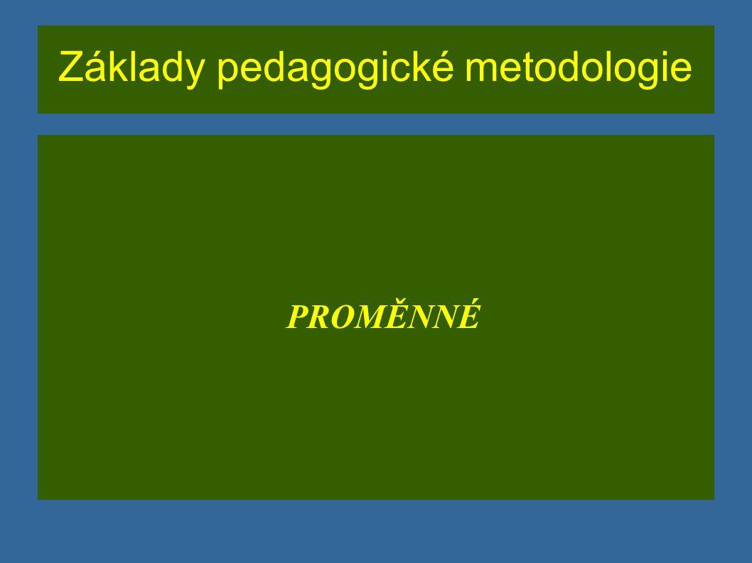 Základy pedagogické metodologie PROMĚNNÉ