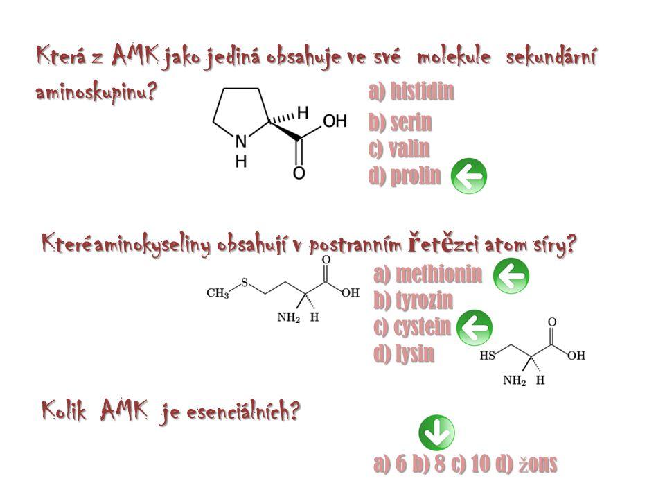 Které aminokyseliny obsahují v postranním ř et ě zci atom síry? a) methionin b) tyrozin c) cystein d) lysin Která z AMK jako jediná obsahuje ve své mo