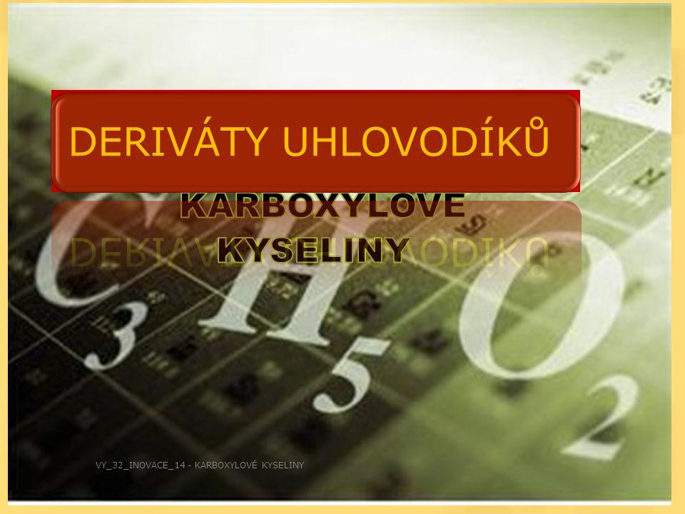 DERIVÁTY UHLOVODÍKŮ VY_32_INOVACE_14 - KARBOXYLOVÉ KYSELINY
