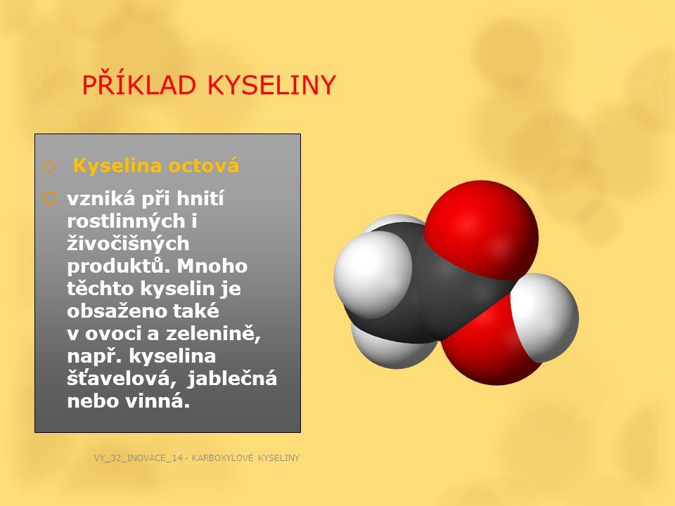  Kyselina octová  vzniká při hnití rostlinných i živočišných produktů. Mnoho těchto kyselin je obsaženo také v ovoci a zelenině, např. kyselina šťav