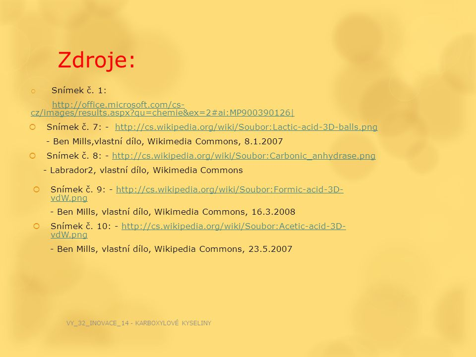Zdroje: o Snímek č. 1: http://office.microsoft.com/cs- cz/images/results.aspx?qu=chemie&ex=2#ai:MP900390126|http://office.microsoft.com/cs- cz/images/