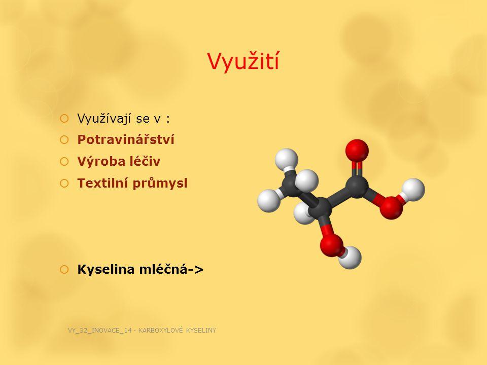 Využití  Využívají se v :  Potravinářství  Výroba léčiv  Textilní průmysl  Kyselina mléčná-> VY_32_INOVACE_14 - KARBOXYLOVÉ KYSELINY
