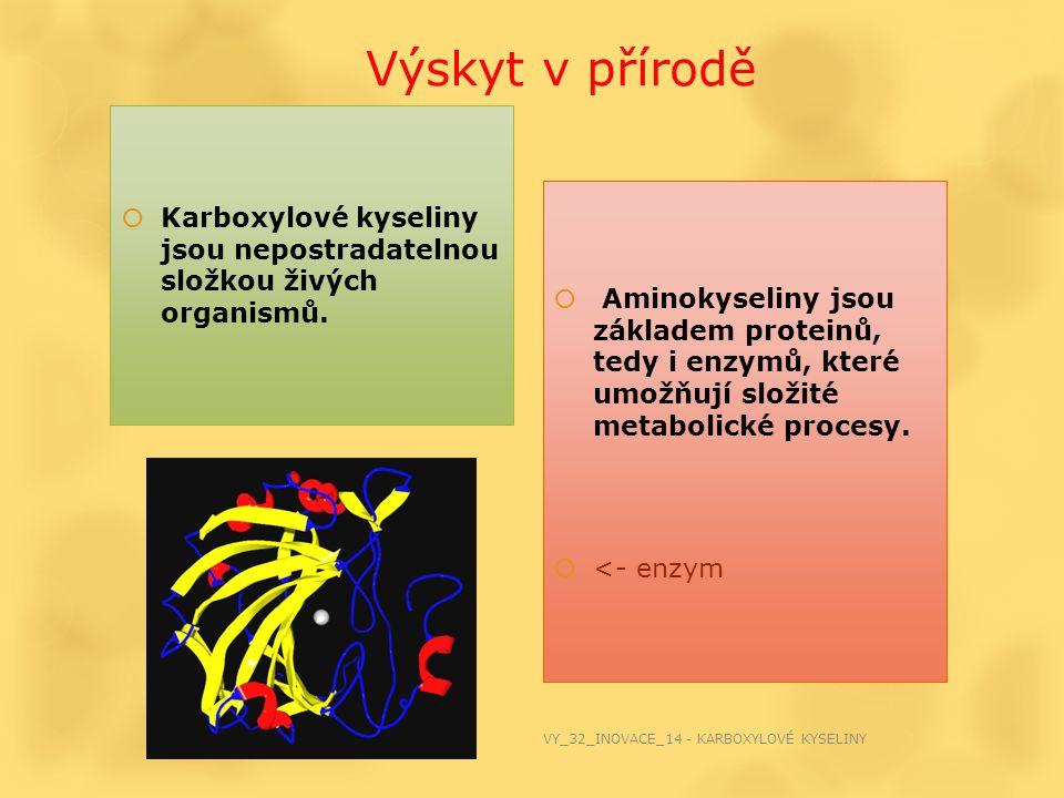 Výskyt v přírodě  Karboxylové kyseliny jsou nepostradatelnou složkou živých organismů.  Aminokyseliny jsou základem proteinů, tedy i enzymů, které u