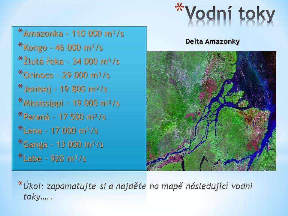 * Amazonka – 110 000 m³/s * Kongo – 46 000 m³/s * Žlutá řeka – 34 000 m³/s * Orinoco – 29 000 m³/s * Jenisej – 19 800 m³/s * Mississippi – 19 000 m³/s