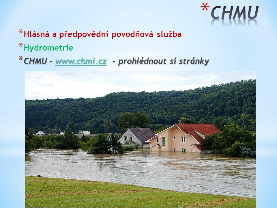 * Hlásná a předpovědní povodňová služba * Hydrometrie * CHMU – www.chmi.cz - prohlédnout si stránky www.chmi.cz