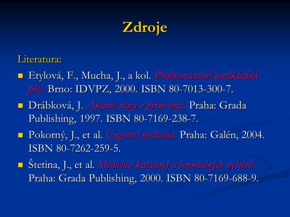 Zdroje Literatura: Etylová, F., Mucha, J., a kol.Přednemocniční neodkladná péče.