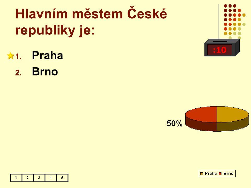 Hlavním městem České republiky je: :10 12345 1. Praha 2. Brno