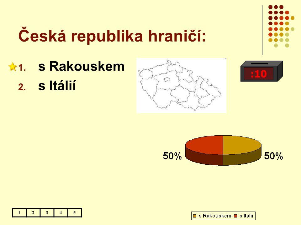 Česká republika hraničí: :10 12345 1. s Rakouskem 2. s Itálií