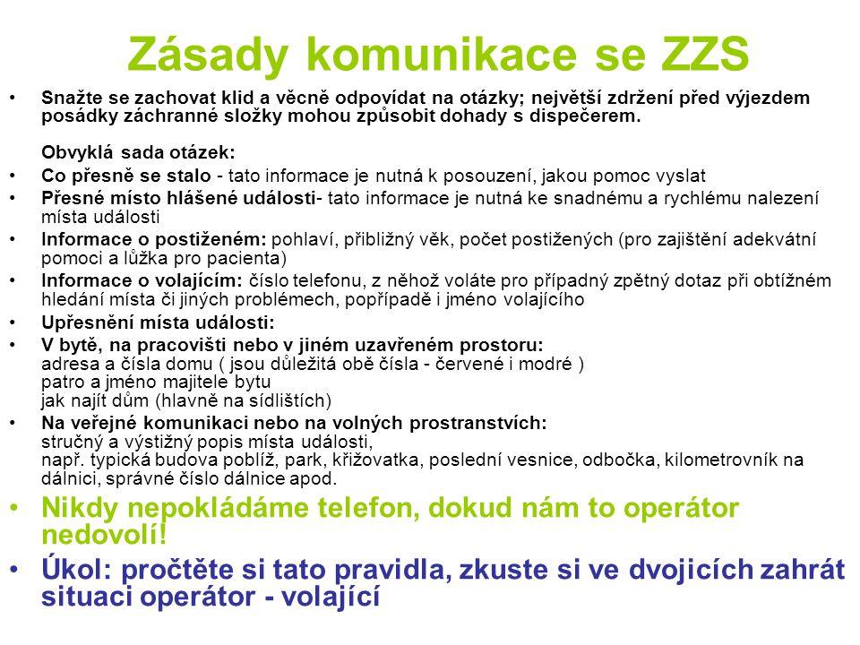 Tísňová volání 155 - ZÁCHRANKA (Zdravotnická záchranná služba - ZZS) 150 - HASIČI (Hasičský záchranný sbor - HZS) 158 - POLICIE (Policie ČR - PČR) 112 - TÍSŇOVÉ VOLÁNÍ - jednotné evropské číslo tísňového volání - SOS - k oznámení jakékoliv mimořádné události 156 - MĚSTSKÁ (obecní) POLICIE (není ve všech městech a obcích) Volání bez předvoleb z pevných i mobilních linek zdarma !!!