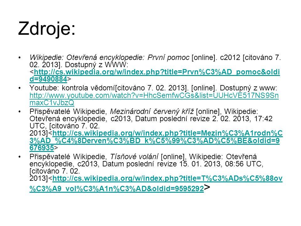 Zdroje: Wikipedie: Otevřená encyklopedie: První pomoc [online]. c2012 [citováno 7. 02. 2013]. Dostupný z WWW: http://cs.wikipedia.org/w/index.php?titl