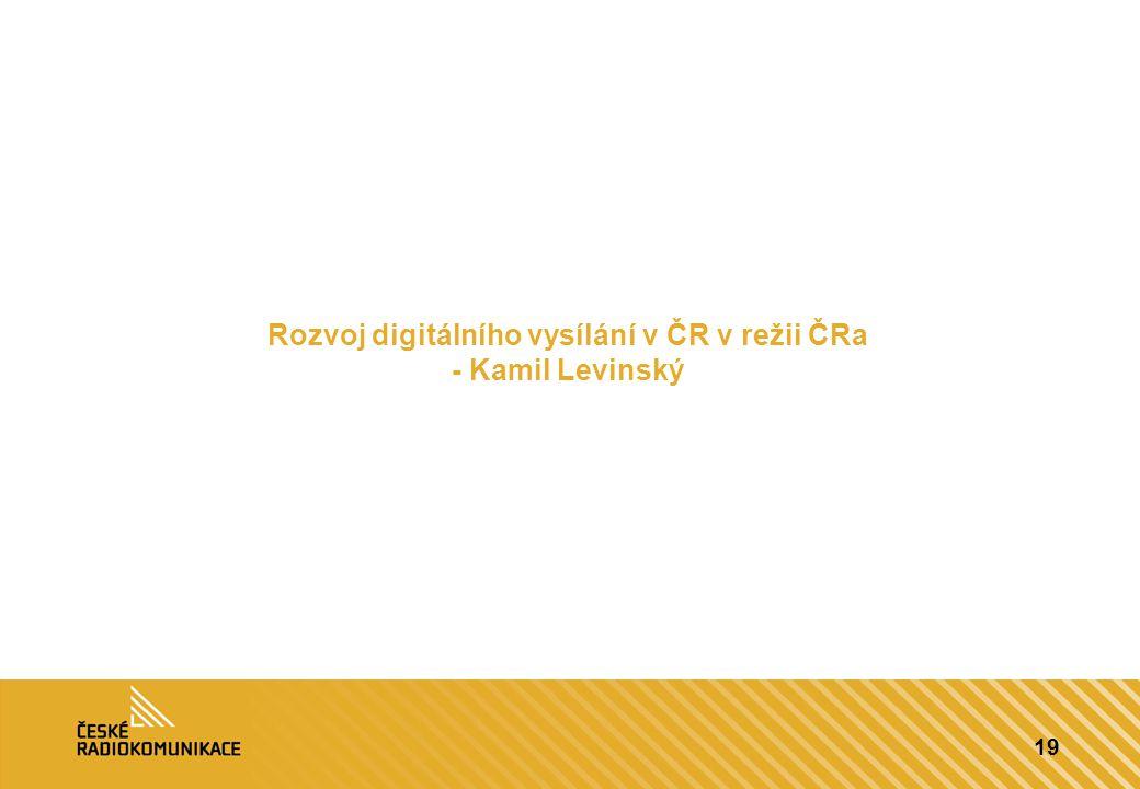19 Rozvoj digitálního vysílání v ČR v režii ČRa - Kamil Levinský