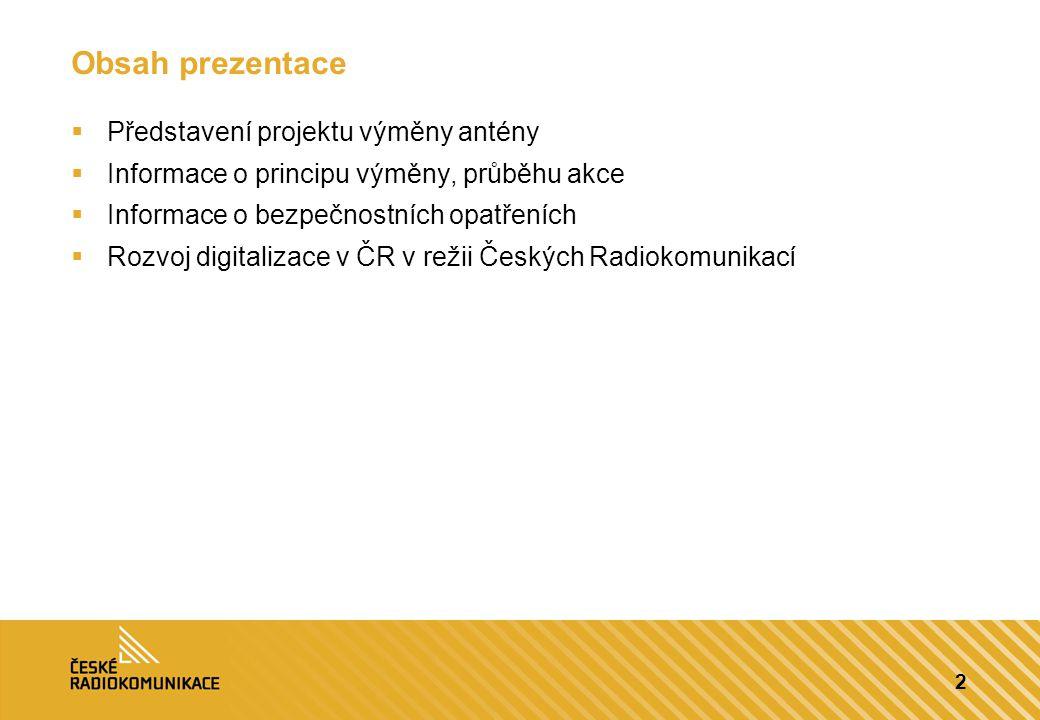 2 Obsah prezentace  Představení projektu výměny antény  Informace o principu výměny, průběhu akce  Informace o bezpečnostních opatřeních  Rozvoj d