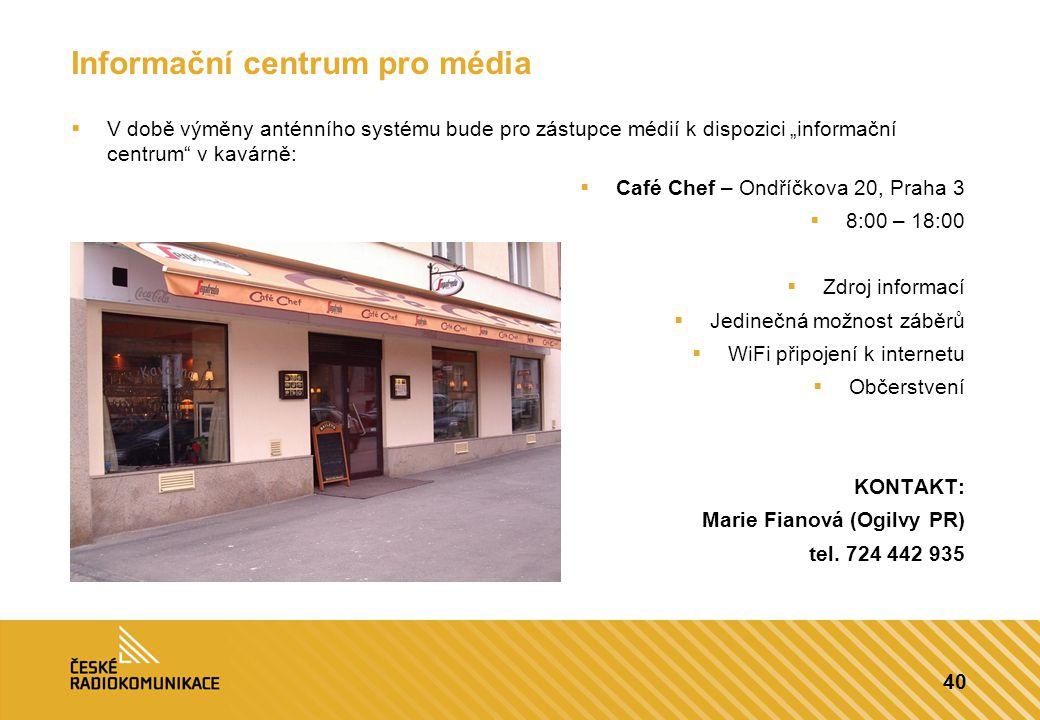 """40 Informační centrum pro média  V době výměny anténního systému bude pro zástupce médií k dispozici """"informační centrum"""" v kavárně:  Café Chef – On"""