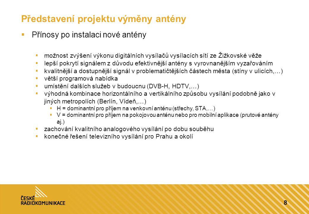 8 Představení projektu výměny antény  Přínosy po instalaci nové antény  možnost zvýšení výkonu digitálních vysílačů vysílacích sítí ze Žižkovské věž