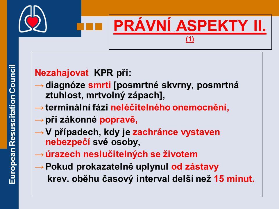 European Resuscitation Council PRÁVNÍ ASPEKTY II. (1) Nezahajovat KPR při: → diagnóze smrti [posmrtné skvrny, posmrtná ztuhlost, mrtvolný zápach], → t