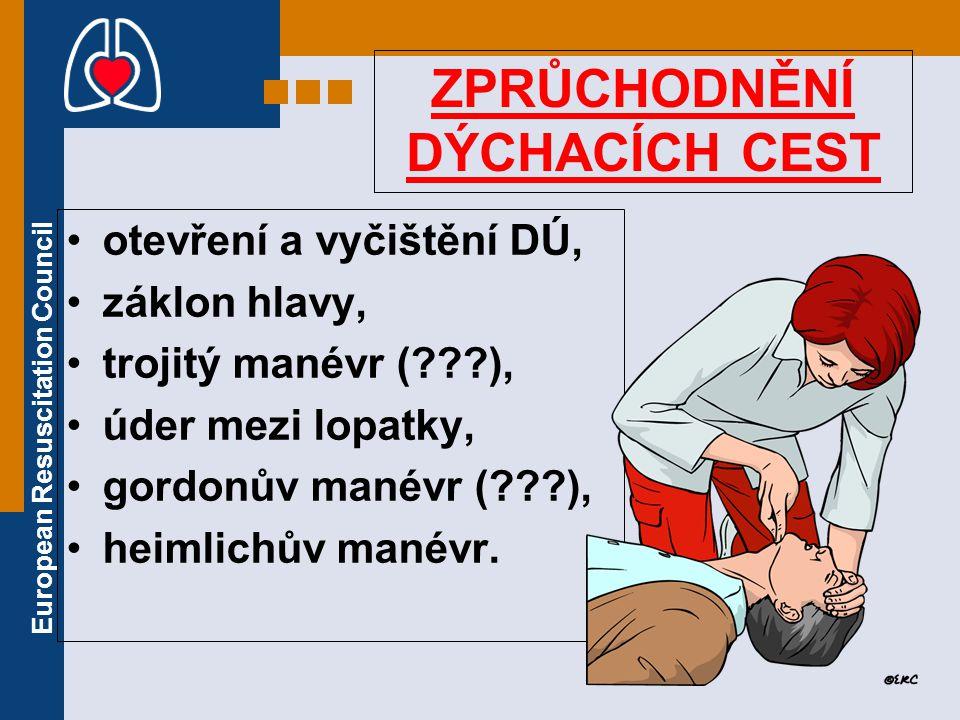 European Resuscitation Council ZPRŮCHODNĚNÍ DÝCHACÍCH CEST otevření a vyčištění DÚ, záklon hlavy, trojitý manévr (???), úder mezi lopatky, gordonův ma