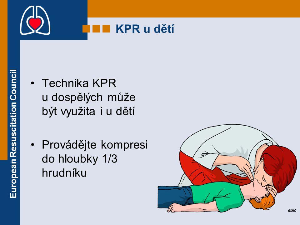 European Resuscitation Council KPR u dětí Technika KPR u dospělých může být využita i u dětí Provádějte kompresi do hloubky 1/3 hrudníku