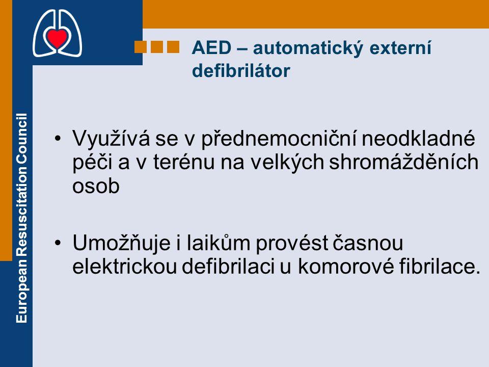 European Resuscitation Council AED – automatický externí defibrilátor Využívá se v přednemocniční neodkladné péči a v terénu na velkých shromážděních