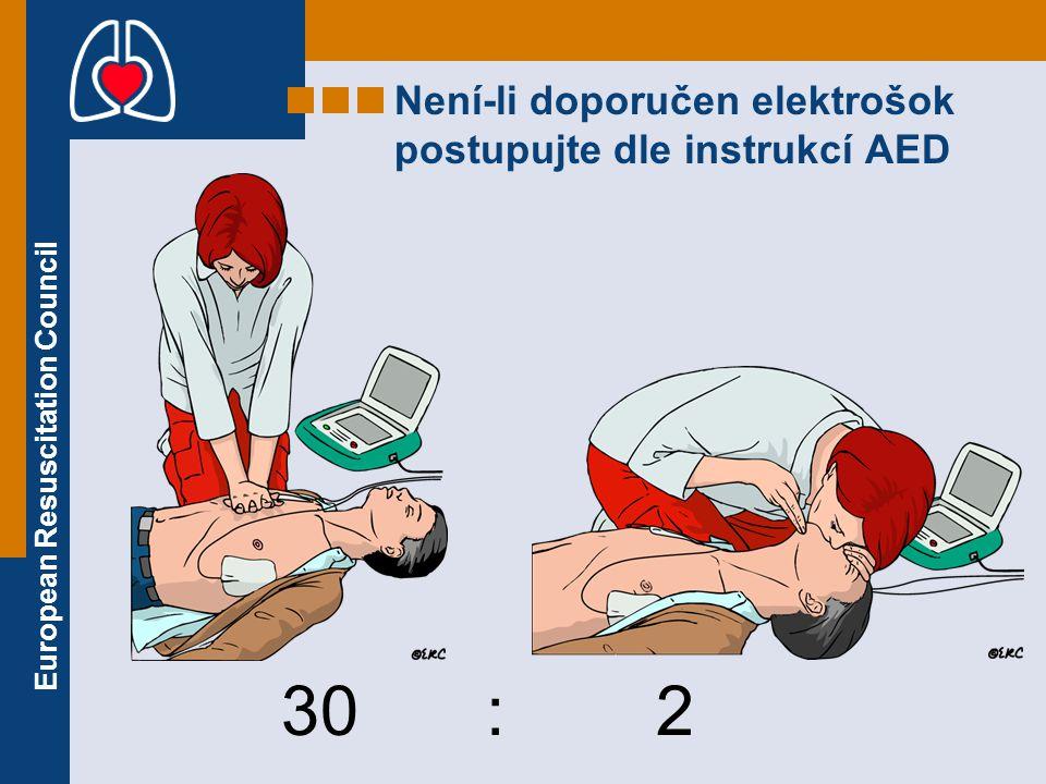 European Resuscitation Council Není-li doporučen elektrošok postupujte dle instrukcí AED 30 : 2