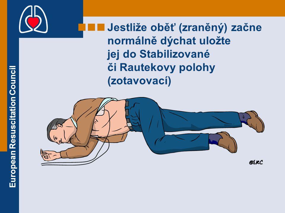 European Resuscitation Council Jestliže oběť (zraněný) začne normálně dýchat uložte jej do Stabilizované či Rautekovy polohy (zotavovací)