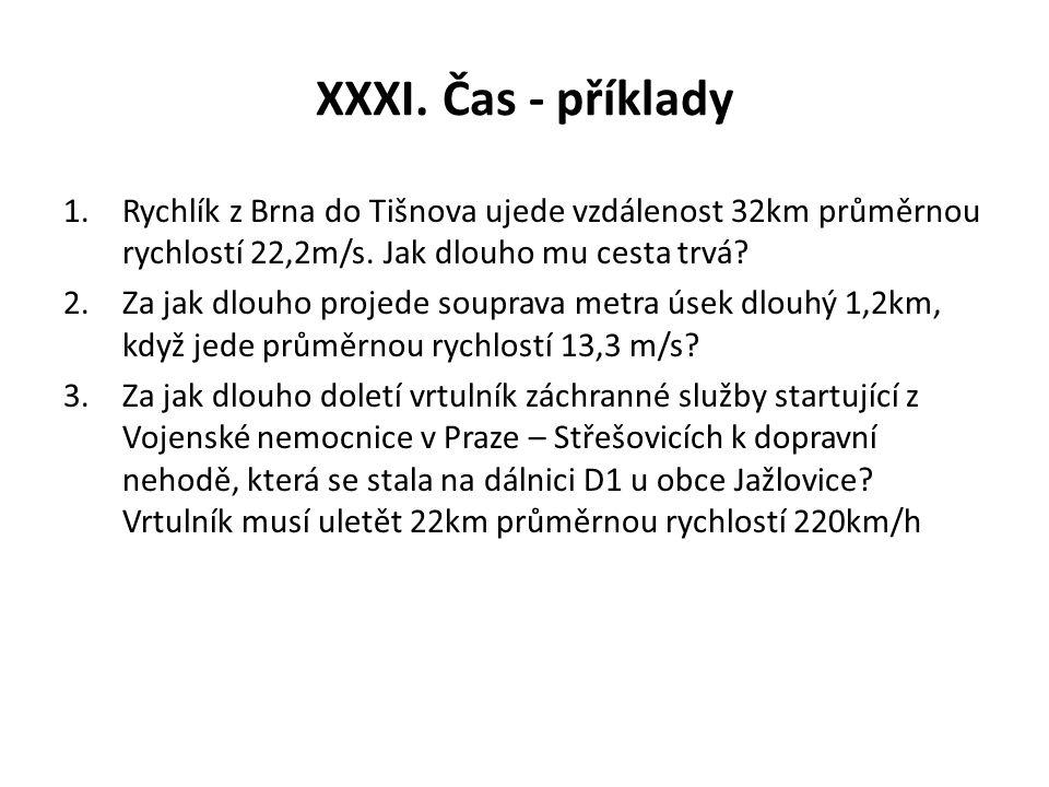 XXXI. Čas - příklady 1.Rychlík z Brna do Tišnova ujede vzdálenost 32km průměrnou rychlostí 22,2m/s.