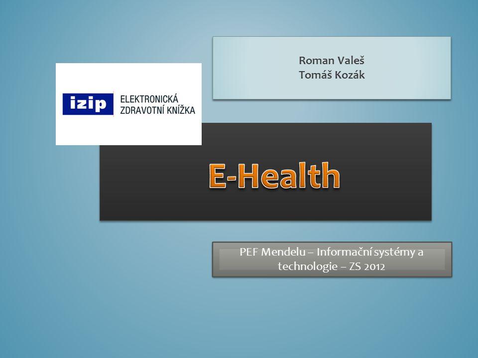 Roman Valeš Tomáš Kozák Roman Valeš Tomáš Kozák PEF Mendelu – Informační systémy a technologie – ZS 2012