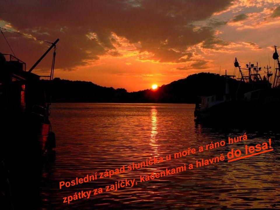 Poslední západ sluníčka u moře a ráno hurá zpátky za zajíčky, kačenkami a hlavně do lesa!