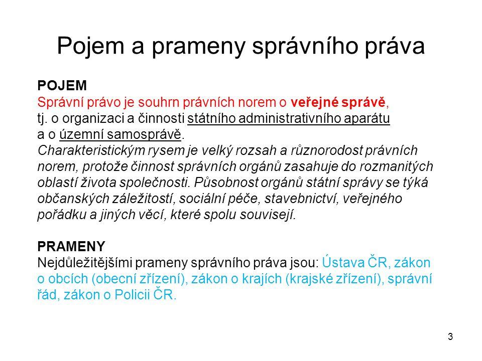 Pojem a prameny správního práva 3 POJEM Správní právo je souhrn právních norem o veřejné správě, tj. o organizaci a činnosti státního administrativníh