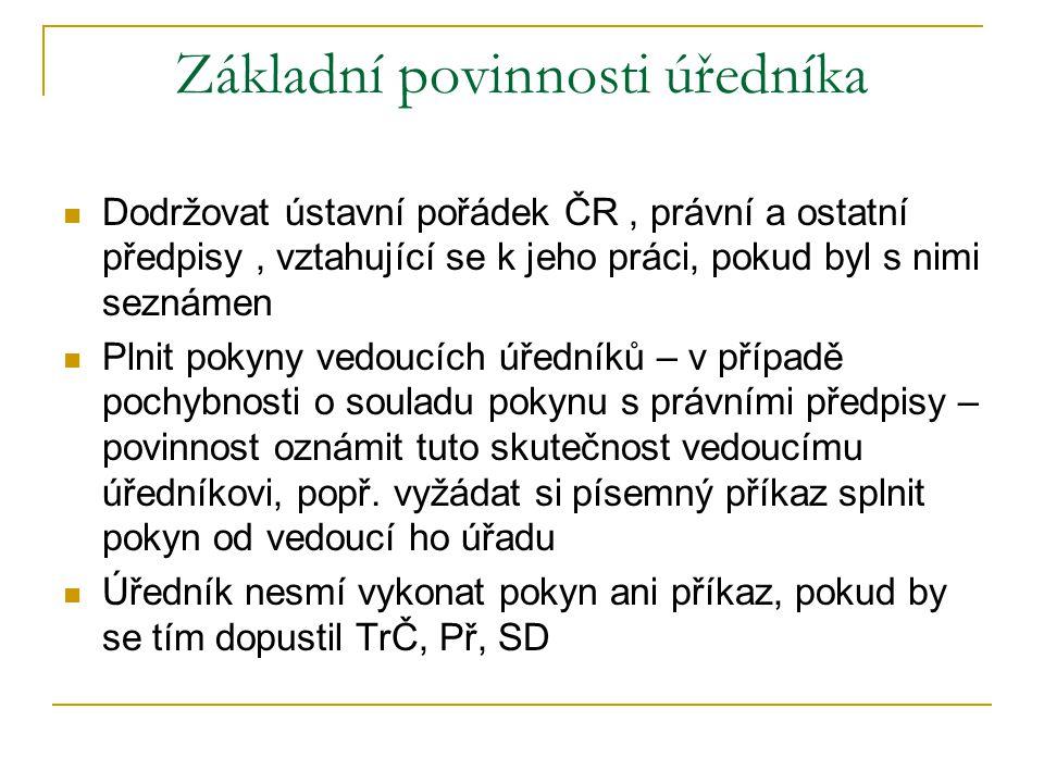 Základní povinnosti úředníka Dodržovat ústavní pořádek ČR, právní a ostatní předpisy, vztahující se k jeho práci, pokud byl s nimi seznámen Plnit poky
