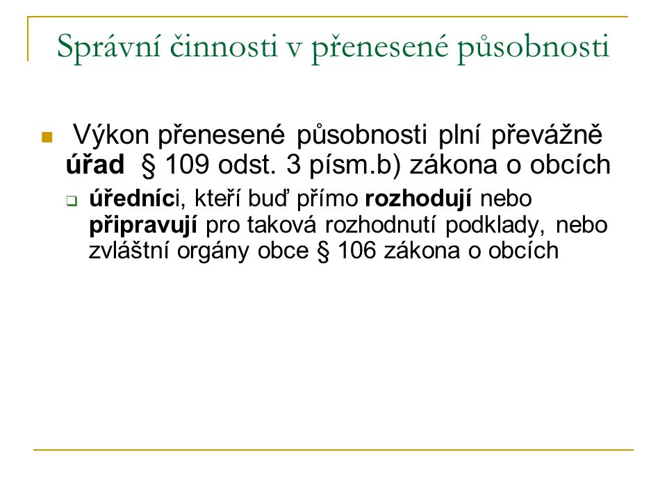 Správní činnosti v přenesené působnosti Výkon přenesené působnosti plní převážně úřad § 109 odst. 3 písm.b) zákona o obcích  úředníci, kteří buď přím