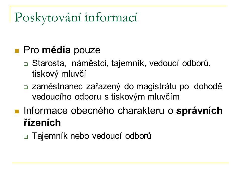Poskytování informací Pro média pouze  Starosta, náměstci, tajemník, vedoucí odborů, tiskový mluvčí  zaměstnanec zařazený do magistrátu po dohodě ve