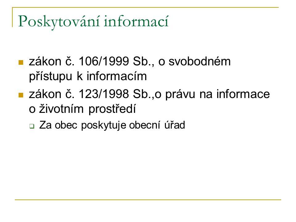 Poskytování informací zákon č. 106/1999 Sb., o svobodném přístupu k informacím zákon č. 123/1998 Sb.,o právu na informace o životním prostředí  Za ob