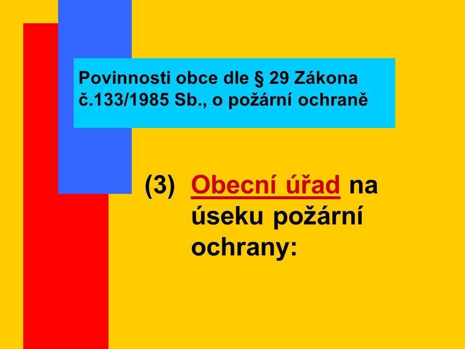 Povinnosti obce dle § 29 Zákona č.133/1985 Sb., o požární ochraně (3) Obecní úřad na úseku požární ochrany: